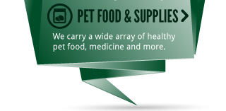 PET FOOD & SUPPLIES > We carry a wide array of healthy pet food, medicine and more.